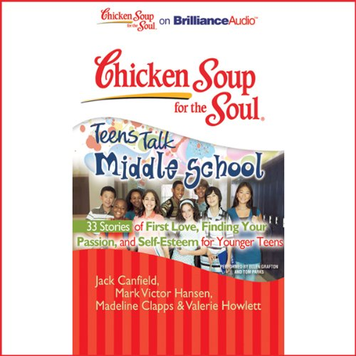 Chicken Soup for the Soul: Teens Talk Middle School - 33 Stories of First Love, Finding Your Passion and Self-Esteem cover art