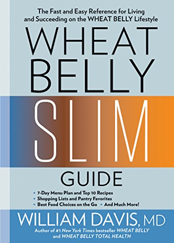 Wheat Belly Slim Guide: The Fast and Easy Reference for Living and Succeeding on the Wheat Belly Lif
