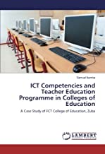 ICT Competencies and Teacher Education Programme in Colleges of Education: A Case Study of FCT College of Education, Zuba