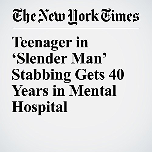 Teenager in 'Slender Man' Stabbing Gets 40 Years in Mental Hospital copertina