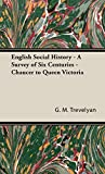 English Social History: A Survey of Six Centuries - Chaucer to Queen Victoria