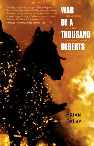 War of a Thousand Deserts: Indian Raids and the U.S.-Mexican War (The Lamar Series in Western History)