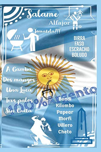 100% ARGENTO frases celebres y del lunfardo Argentino.: un cuaderno que te hará recordar las frases de tu país que describen su forma de hablar