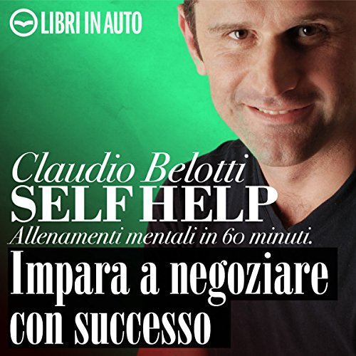 Self Help. Impara a negoziare con successo                   By:                                                                                                                                 Claudio Belotti                               Narrated by:                                                                                                                                 Claudio Belotti,                                                                                        Michele Mariotti,                                                                                        Tania De Domenico                      Length: 1 hr and 4 mins     Not rated yet     Overall 0.0