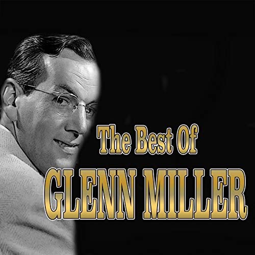 Glenn Miller & His Orchestra & Major Glenn Miller And The Army Air Force Band