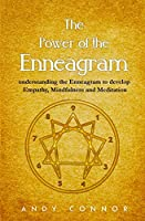The Power of the Enneagram: Understanding the Enneagram to Develop Empathy, Mindfulness and Meditation