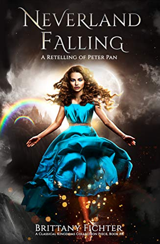 Neverland Falling: A Retelling of Peter Pan: Part I (The Classical Kingdoms Collection Book 8) (English Edition)