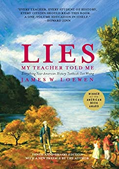 Lies My Teacher Told Me: Everything Your American History Textbook Got Wrong by [James Loewen]