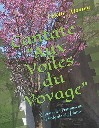 """Cantate """"Aux Voiles du Voyage"""": Chœur de Femmes ou d'Enfants et Piano: Choeur de Femmes ou d'Enfants et Piano"""