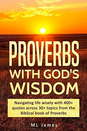 Proverbs with God s Wisdom Navigating life wisely with 400 quotes across 30 topics from the product image