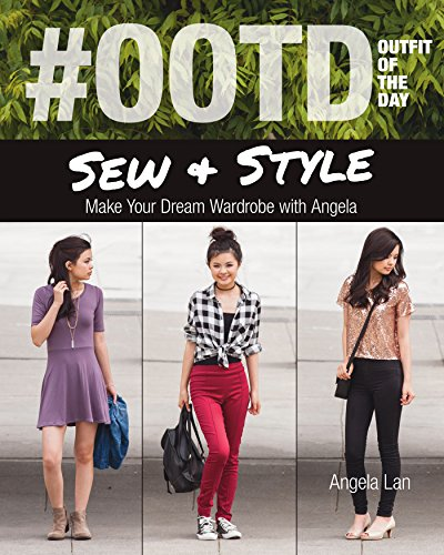 #OOTD (Outfit of the Day) Sew & Style: Make Your Dream Wardrobe with Angela (English Edition)