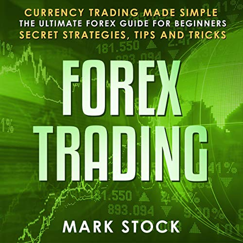Forex Trading: Currency Trading Made Simple, the Ultimate Forex Guide for Beginners, Secret Strategies, Tips, and Tricks audiobook cover art