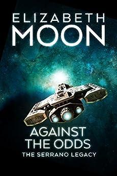 Against the Odds (Serrano Legacy Book 7) by [Elizabeth Moon]