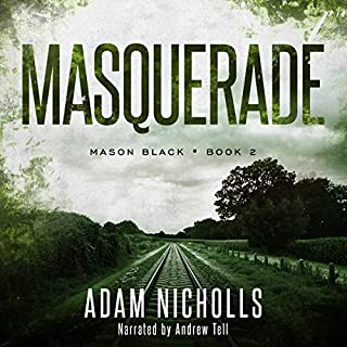 Masquerade     Mason Black, Book 2              Written by:                                                                                                                                 Adam Nicholls                               Narrated by:                                                                                                                                 Andrew Tell                      Length: 5 hrs and 45 mins     Not rated yet     Overall 0.0