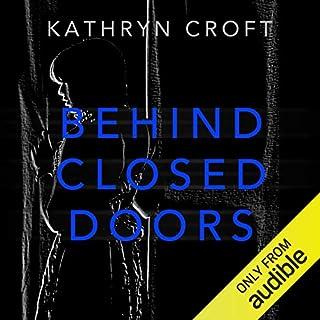 Behind Closed Doors                   Autor:                                                                                                                                 Kathryn Croft                               Sprecher:                                                                                                                                 Lisa Coleman                      Spieldauer: 10 Std. und 4 Min.     3 Bewertungen     Gesamt 3,3