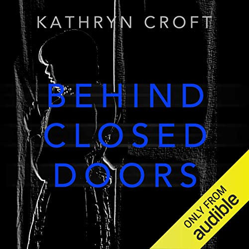 Behind Closed Doors                   By:                                                                                                                                 Kathryn Croft                               Narrated by:                                                                                                                                 Lisa Coleman                      Length: 10 hrs and 4 mins     101 ratings     Overall 3.7