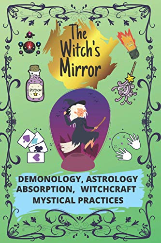 The Witch's Mirror: Demonology, Astrology, Absorption, Mystical Practices - Satanic Grimoire