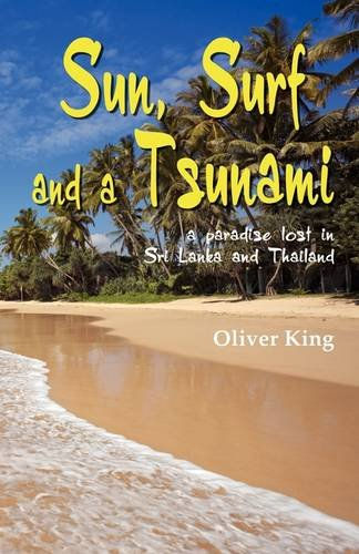 Sun Surf and a Tsunami: A Paradise Lost in Sri Lanka and Thailand