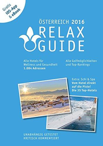 RELAX Guide 2016 Österreich, kritisch getestet: alle Wellness- und Gesundheitshotels. PLUS: Ski & Spa: die 35 Top-Hotels, GRATIS: Foto iOS-App & ... und die neuesten Angebote sehen.