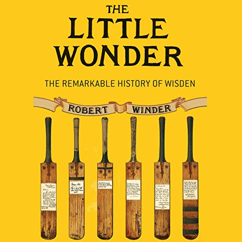 The Little Wonder     The Remarkable History of Wisden              By:                                                                                                                                 Robert Winder                               Narrated by:                                                                                                                                 Cameron Stewart                      Length: 17 hrs and 45 mins     3 ratings     Overall 3.7