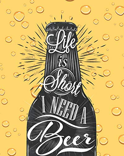 Life is Short I Need a Beer: Professional Crafts Beer Taster Journal Track and Record Ratings Taste Craft Tasting Logbook Festival Diary Notes for Travel, IBU Chart Ordering Lover Alcohol for Your