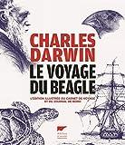 Le voyage du Beagle - L'édition illustrée du carnet de voyage et du journal de bord