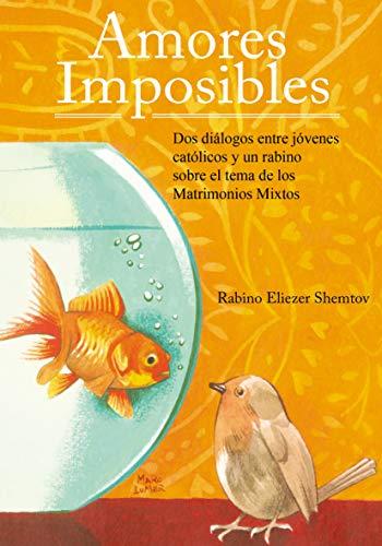 Amores Imposibles: Dos diálogos entre jóvenes católicos y un rabino sobre el tema de los matrimonios mixtos (Spanish Edition)