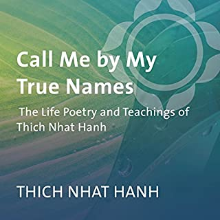 Call Me by My True Names     The Life Poetry and Teachings of Thich Nhat Hanh              By:                                                                                                                                 Thich Nhat Hanh                               Narrated by:                                                                                                                                 Thich Nhat Hanh                      Length: 1 hr and 14 mins     4 ratings     Overall 5.0