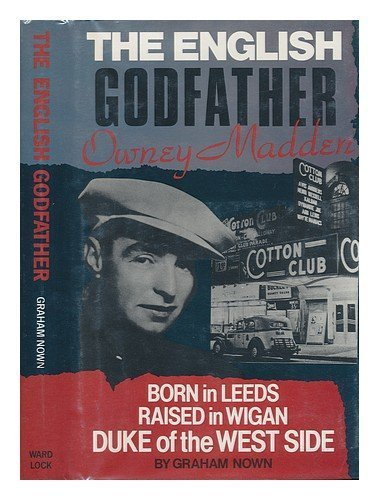 The English Godfather: Owney Madden, Born in Leeds, Raised in Wigan, Duke of the West Side by Nown, Graham (1987) Hardcover