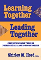 Learning Together, Leading Together: Changing Schools Through Professional Learning Communities (Critical Issues in Educational Leadership)