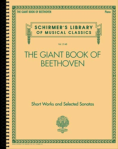 The Giant Book of Beethoven, Piano: 134 Pieces from Early Intermediate to Early Advanced Level Bagatelles, Ecossaises, German Dances, Minuets, Rondos, Sonatinas, Selected Sonatas, and More