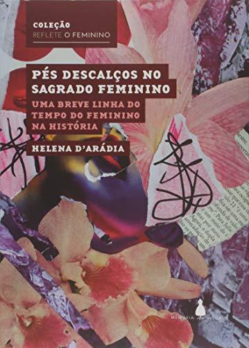Pés Descalços no Sagrado Feminino: uma Breve Linha do Tempo do Feminino na História
