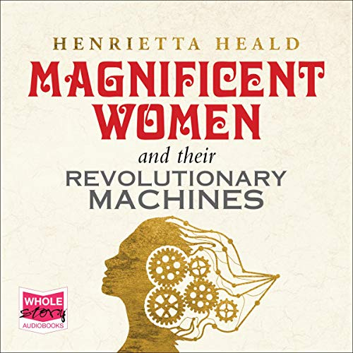 Magnificent Women and Their Revolutionary Machines cover art