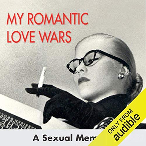 My Romantic Love Wars: A Sexual Memoir audiobook cover art
