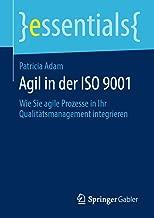 Agil in der ISO 9001: Wie Sie agile Prozesse in Ihr Qualitätsmanagement integrieren (essentials) (German Edition)