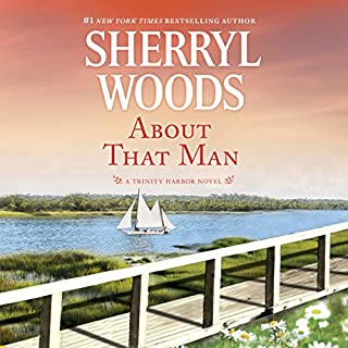 About That Man     Trinity Harbor, Book 1              By:                                                                                                                                 Sherryl Woods                               Narrated by:                                                                                                                                 Megan Tusing                      Length: 11 hrs     314 ratings     Overall 4.4