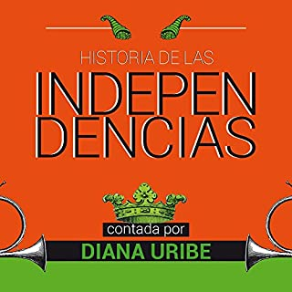 Historia de las independencias [The History of Independence]                   By:                                                                                                                                 Diana Uribe                               Narrated by:                                                                                                                                 Diana Uribe                      Length: 7 hrs and 17 mins     55 ratings     Overall 4.6