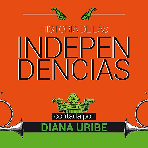 Historia de las independencias [The History of Independence] audiobook cover art