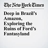 Deep in Brazil's Amazon, Exploring the Ruins of Ford's Fantasyland's image