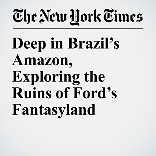 Deep in Brazil's Amazon, Exploring the Ruins of Ford's Fantasyland copertina