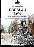 Breslau 1945: l'ultimo bastione del Reich (Witness to war Vol. 15) (Italian Edition)
