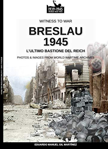 Breslau 1945: l'ultimo bastione del Reich (Witness to war Vol. 15)