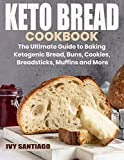 Keto Bread Cookbook: The Ultimate Guide to Baking Ketogenic Bread, Buns, Cookies, Breadsticks, Muffins and More (Keto Life)
