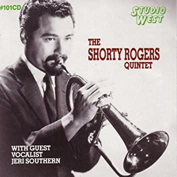 The Shorty Rogers Quintet - With Guest Vocalist Jeri
