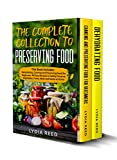 The Complete Collection to Preserving Food: This Book Includes: Dehydrating, Canning and Preserving...