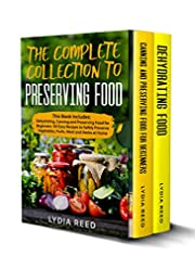 The Complete Collection to Preserving Food: This Book Includes: Dehydrating, Canning and Preserving Food for Beginners. 101 Easy Recipes to Safely Preserve Vegetables, Fruits, Meat and Herbs at Home