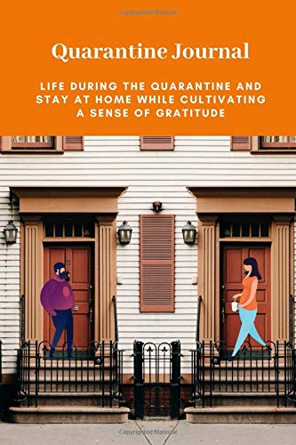Quarantine Journal -   Life During The Quarantine And Stay At Home While Cultivating A Sense of Gratitude