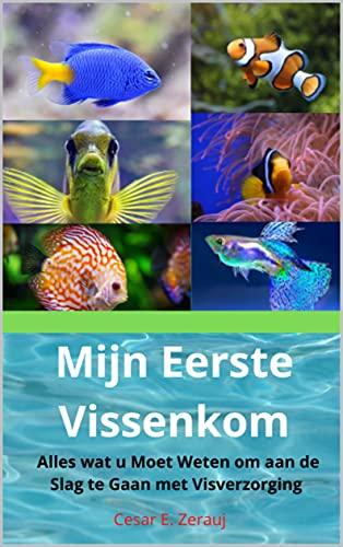 Mijn Eerste Vissenkom: Alles wat u Moet Weten om aan de Slag te Gaan met Visverzorging (Dutch Edition)