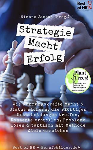 Strategie Macht Erfolg: Wie Führungskräfte Macht & Status sichern, die richtigen Entscheidungen treffen, Konzepte erstellen, Probleme lösen & taktisch mit Methode Ziele erreichen