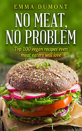 NO MEAT! NO PROBLEM!: TOP 100 VEGAN RECIPES EVEN MEAT EATERS WILL LOVE (English Edition)
